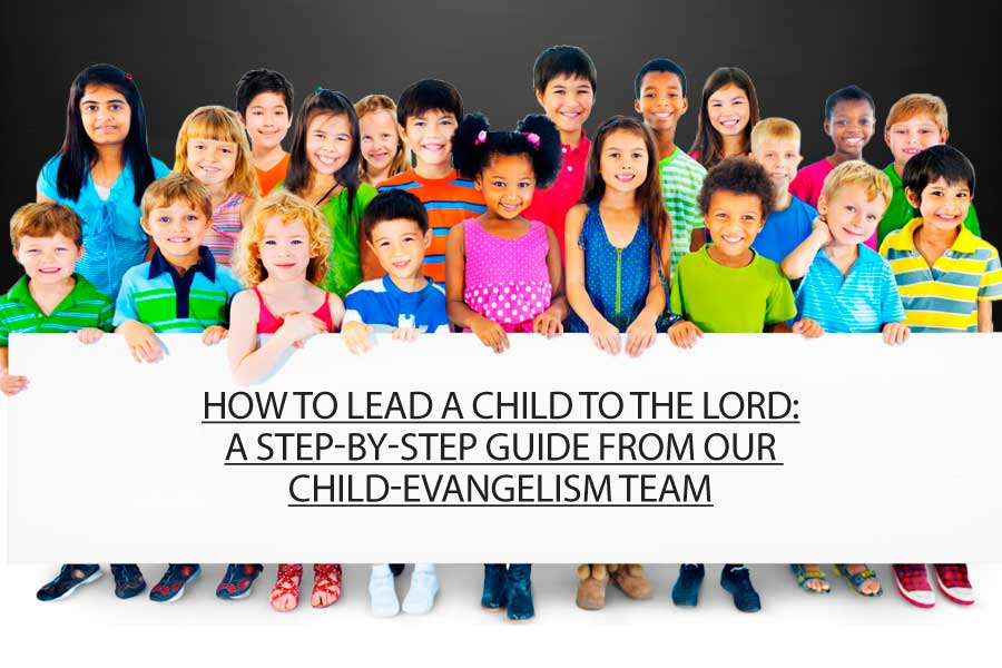 How To Lead A Child To The Lord A Step By Step Guide